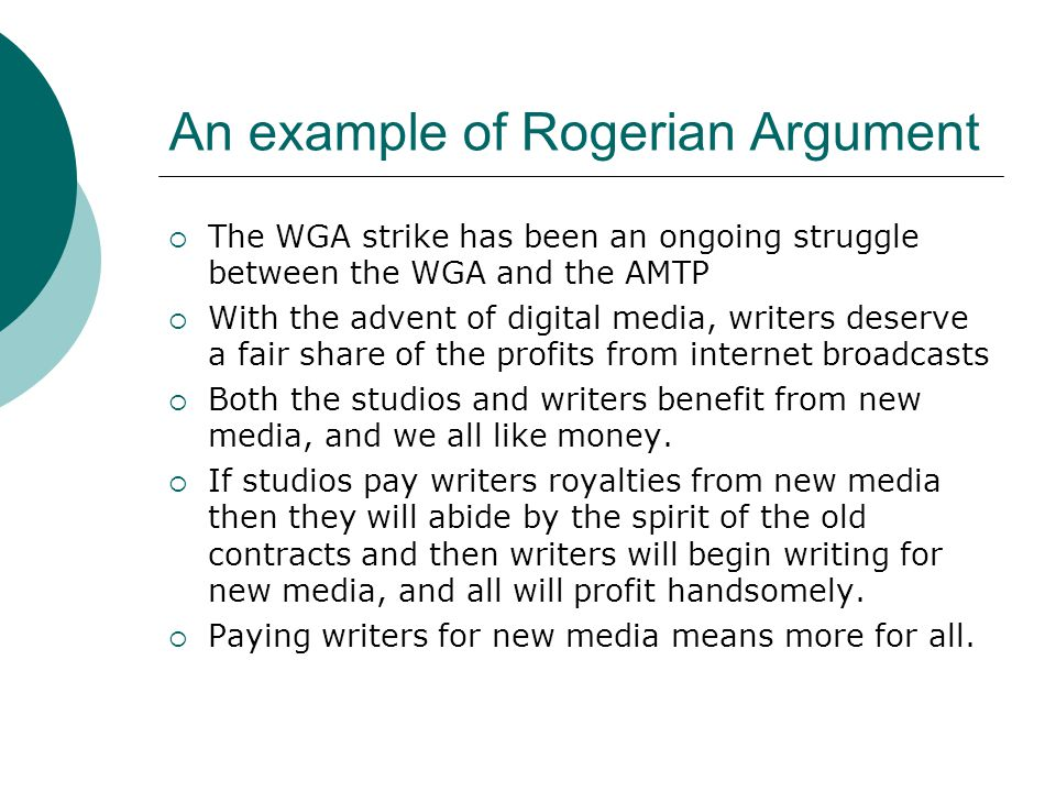 An example of Rogerian Argument  The WGA strike has been an ongoing struggle between the WGA and the AMTP  With the advent of digital media, writers
