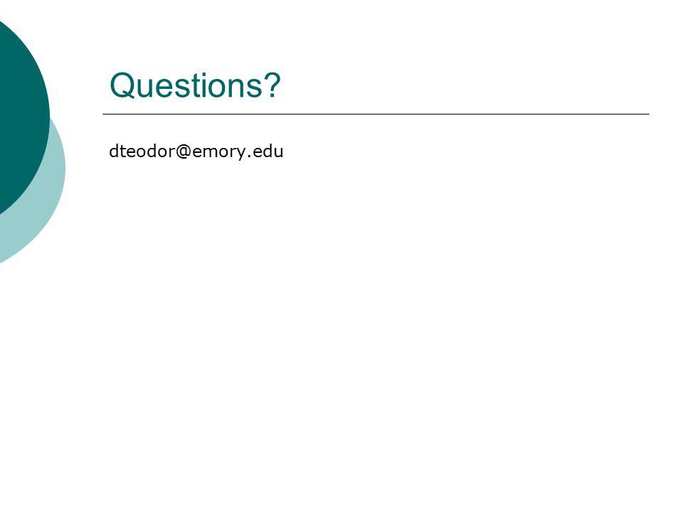 Questions? dteodor@emory.edu