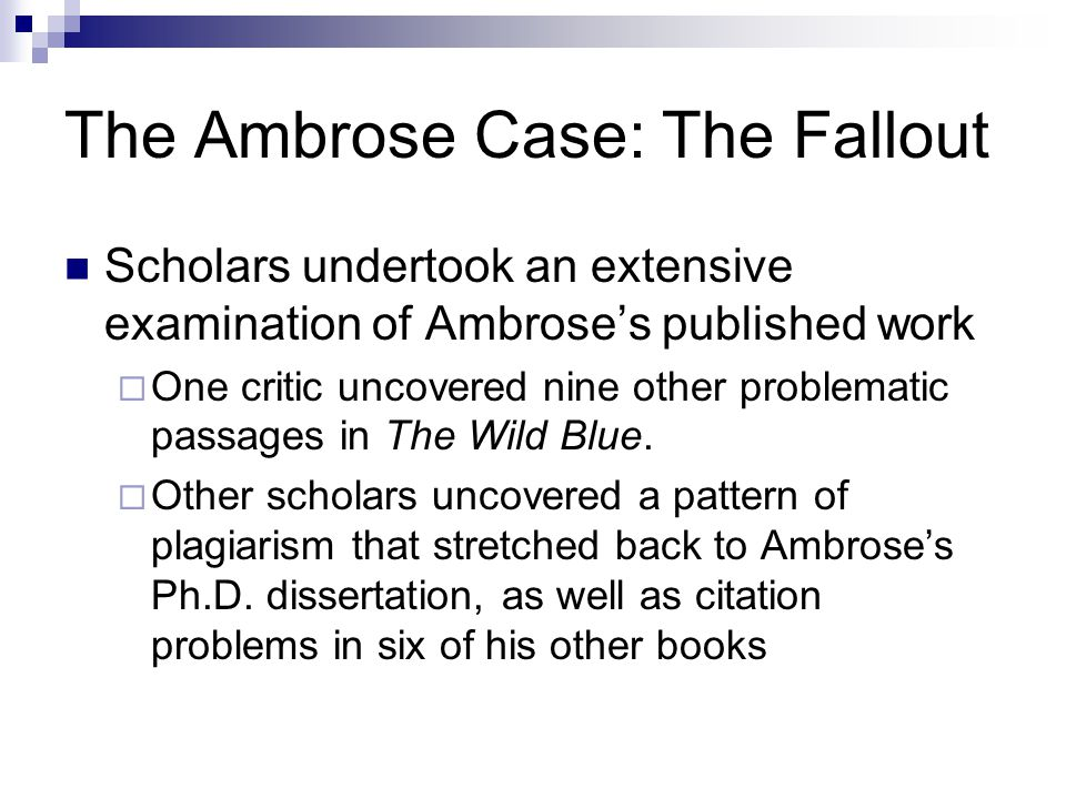The Ambrose Case: The Fallout Scholars undertook an extensive examination of Ambrose's published work  One critic uncovered nine other problematic passages in The Wild Blue.