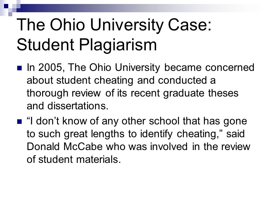 The Ohio University Case: Student Plagiarism In 2005, The Ohio University became concerned about student cheating and conducted a thorough review of its recent graduate theses and dissertations.