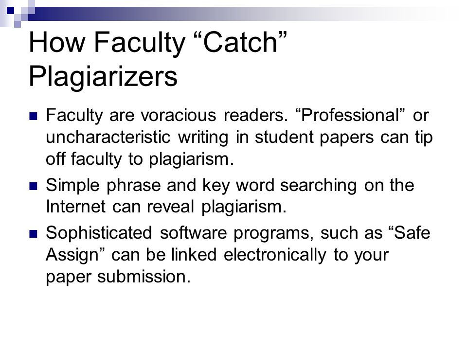 How Faculty Catch Plagiarizers Faculty are voracious readers.