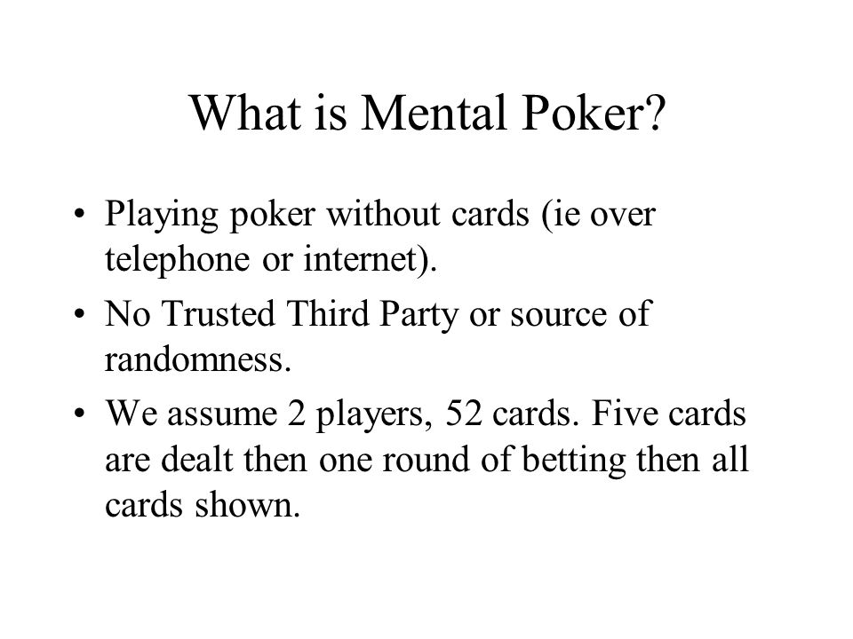What is Mental Poker. Playing poker without cards (ie over telephone or internet).