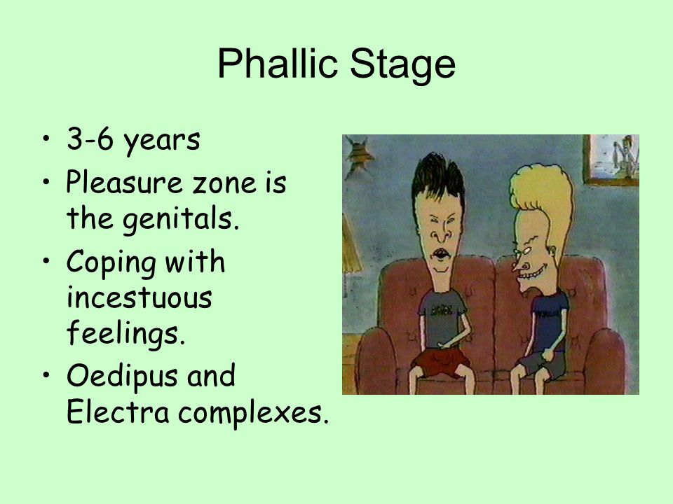 Phallic Stage 3-6 years Pleasure zone is the genitals. Coping with incestuous feelings. Oedipus and Electra complexes.