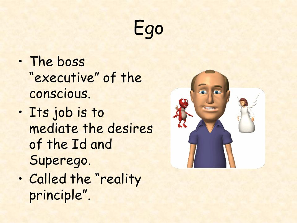 "Ego The boss ""executive"" of the conscious. Its job is to mediate the desires of the Id and Superego. Called the ""reality principle""."