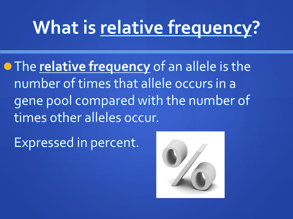 What is relative frequency? The relative frequency of an allele is the number of times that allele occurs in a gene pool compared with the number of t