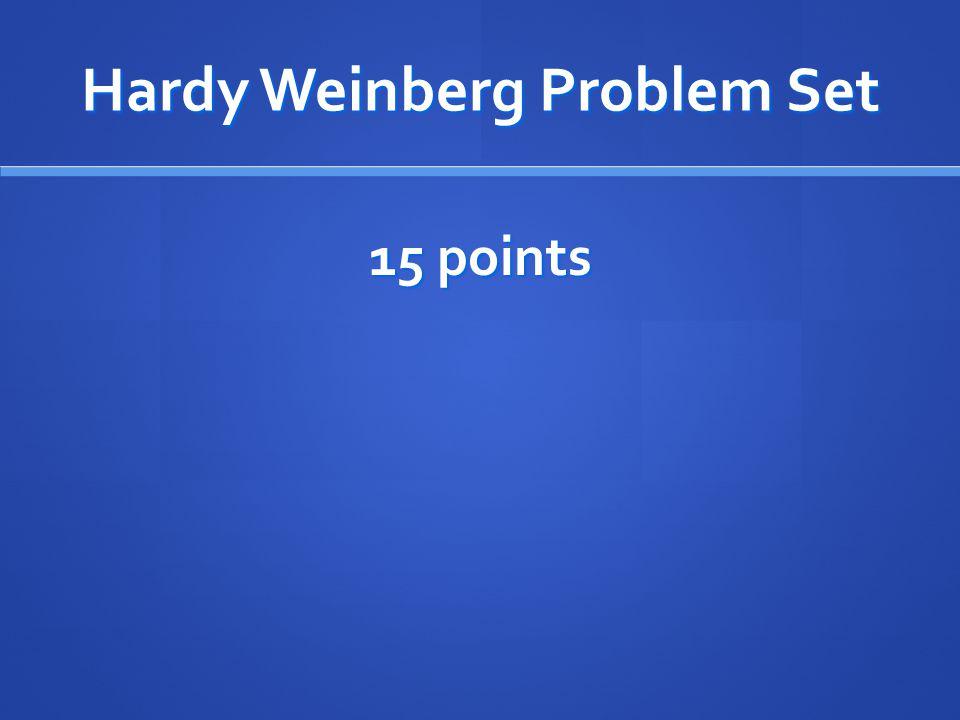 Hardy Weinberg Problem Set 15 points