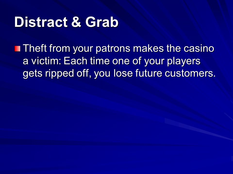 Distract & Grab Tells: –Lone individuals moving around casino floor, not playing, and checking out the players –Small groups entering together, then splitting up and re-forming as a group.
