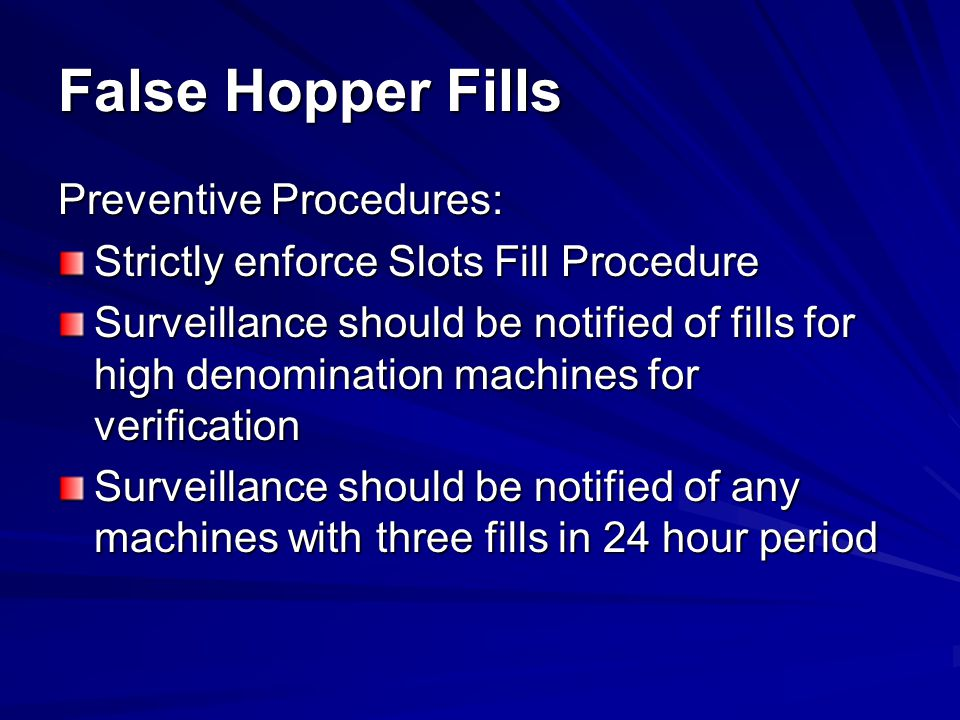 Detection Techniques: Audit fill procedures routinely and consistently False Hopper Fills