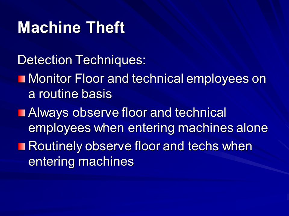 Detection Techniques: Investigate illegal machine entries Investigate entry into machines with no players present Observe conduct around well-known players