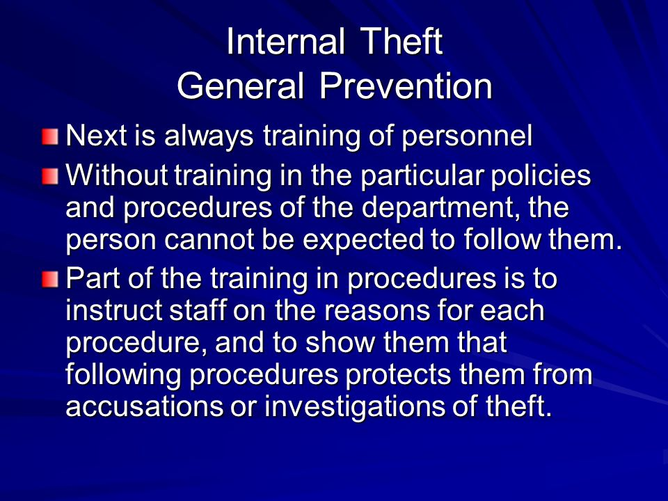 Internal Theft General Prevention Enforcement of procedures by reporting violations and requiring managers to retrain and follow progressive disciplinary procedures as needed on staff.
