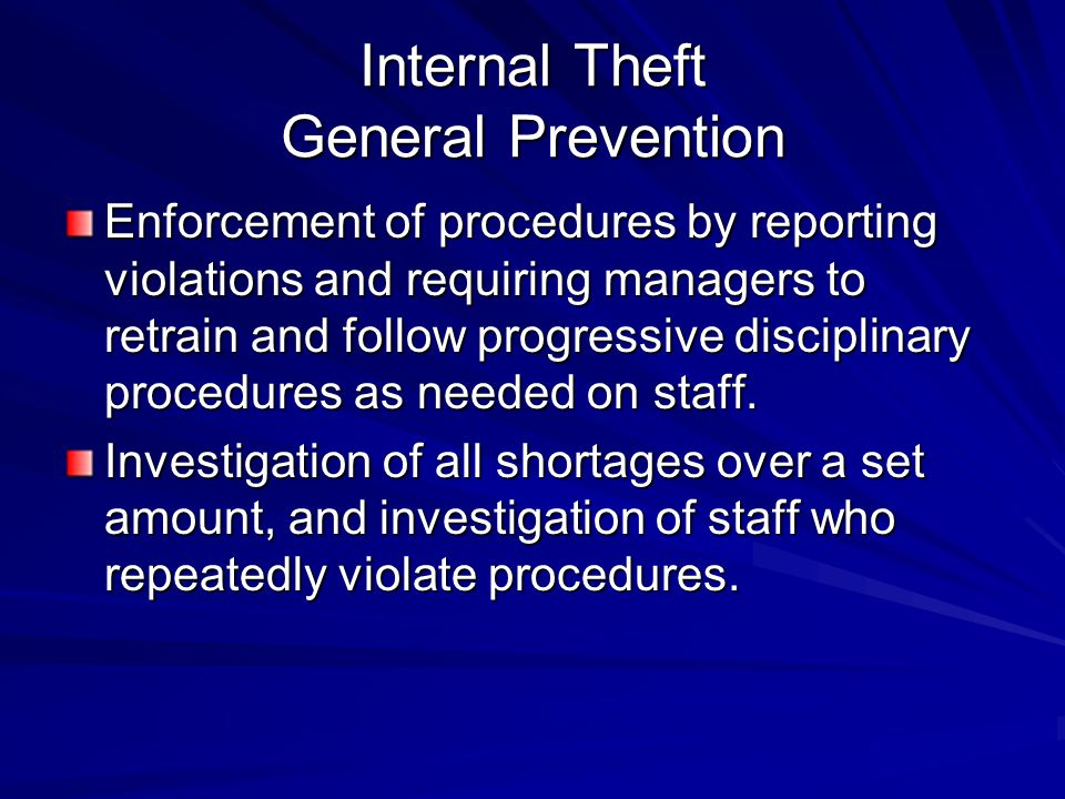 Internal Theft General Prevention Enforcement of procedures by reporting violations and requiring managers to retrain and follow progressive disciplin