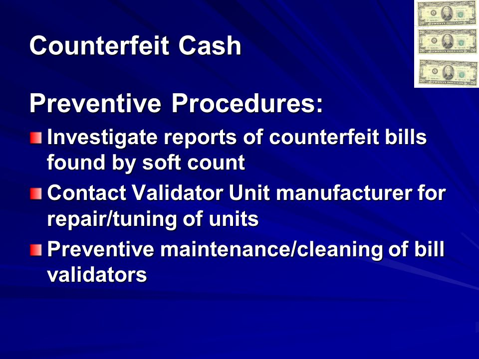 Detection Techniques: Review existing recordings to provide a description of suspects Dedicate coverage to machines where bills were found Counterfeit Cash