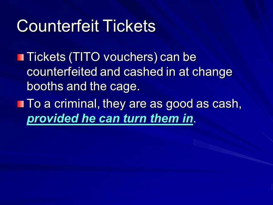 Counterfeit Tickets In order for this scam to work, the cage or change-booth cashier must be very lax in his or her procedures.