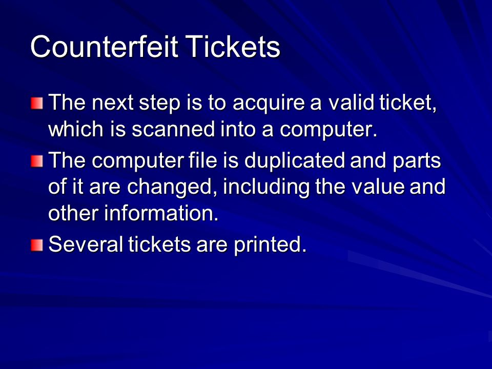 Counterfeit Tickets The scammer then goes to the casino during a busy period, gets several valid vouchers, and hands them all to a cashier at once, usually when several people are waiting in line.