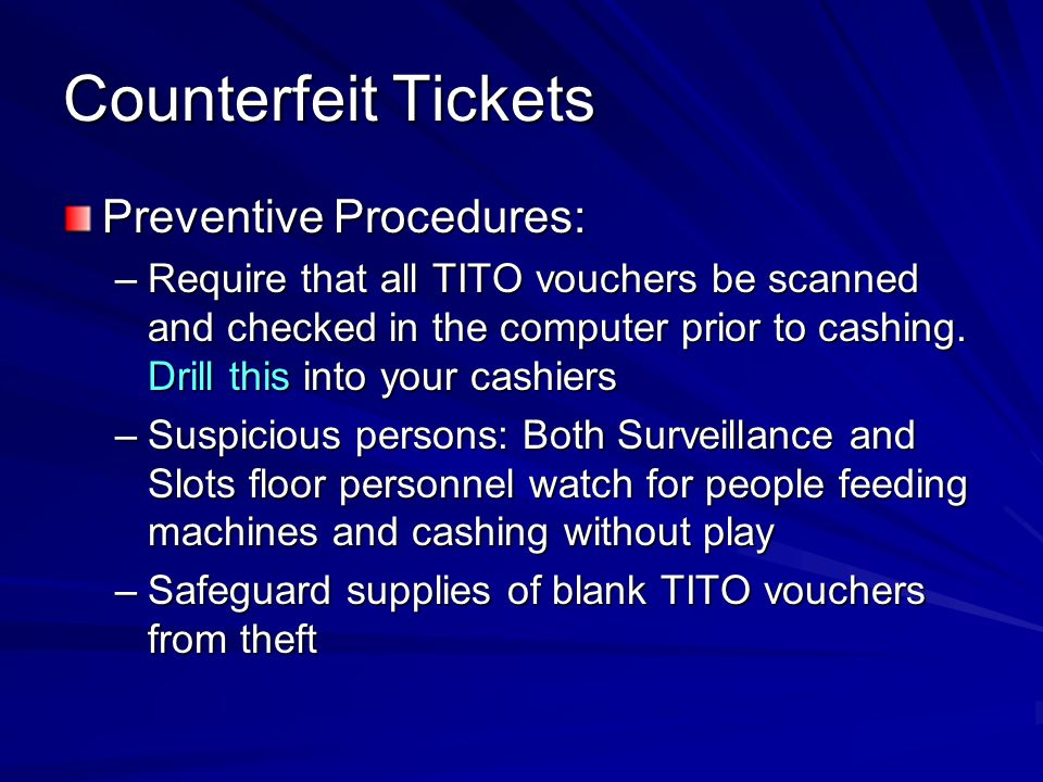 Counterfeit Tickets Detection Techniques: –Review cage/booth tapes for ID of suspect when counterfeit tickets are found –Suspect multiple ticket transactions when cashier has history of skipping the scan.