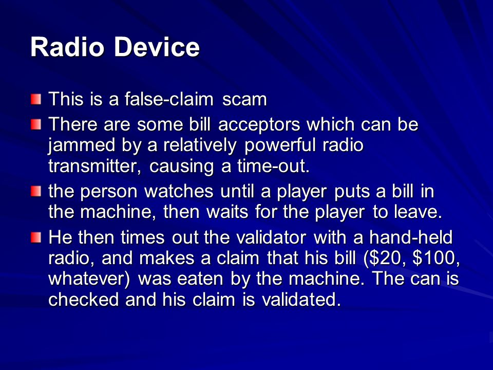 Radio Device Tells: –Time-out on bill validator –Unusual activity near the validator prior to the time-out –Possible blockers –Individual moving in on a machine right after a player leaves.