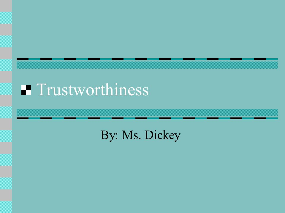 Trustworthiness By: Ms. Dickey