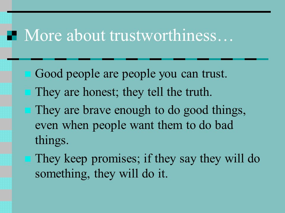 More about trustworthiness… Good people are people you can trust.