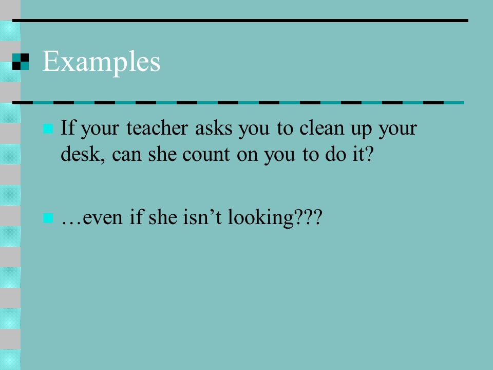 Examples If your teacher asks you to clean up your desk, can she count on you to do it.