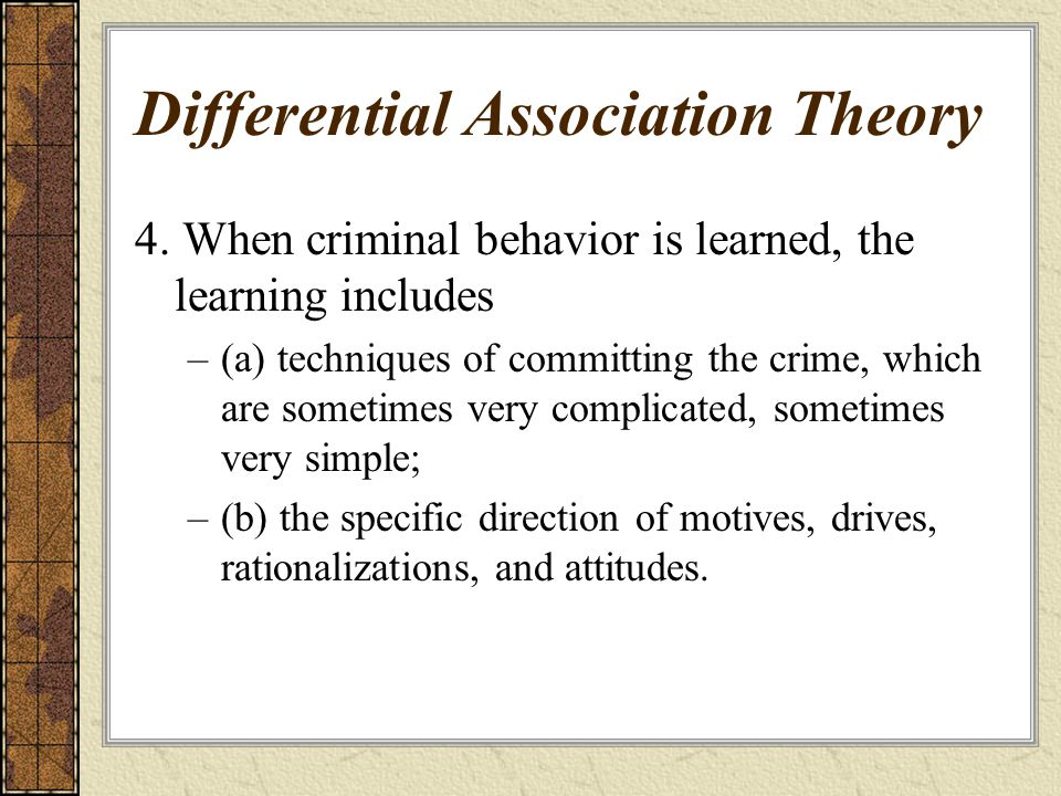 Differential Association Theory 4. When criminal behavior is learned, the learning includes –(a) techniques of committing the crime, which are sometim