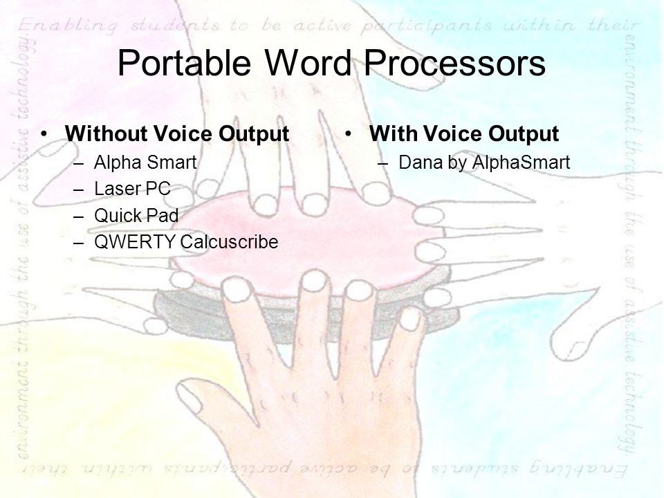 Portable Word Processors Without Voice Output –Alpha Smart –Laser PC –Quick Pad –QWERTY Calcuscribe With Voice Output –Dana by AlphaSmart