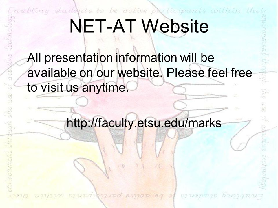 NET-AT Website All presentation information will be available on our website. Please feel free to visit us anytime. http://faculty.etsu.edu/marks