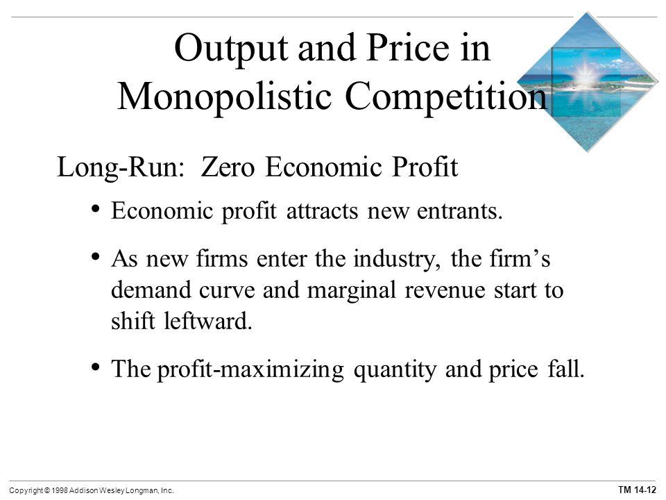 TM 14-12 Copyright © 1998 Addison Wesley Longman, Inc. Output and Price in Monopolistic Competition Long-Run: Zero Economic Profit Economic profit att