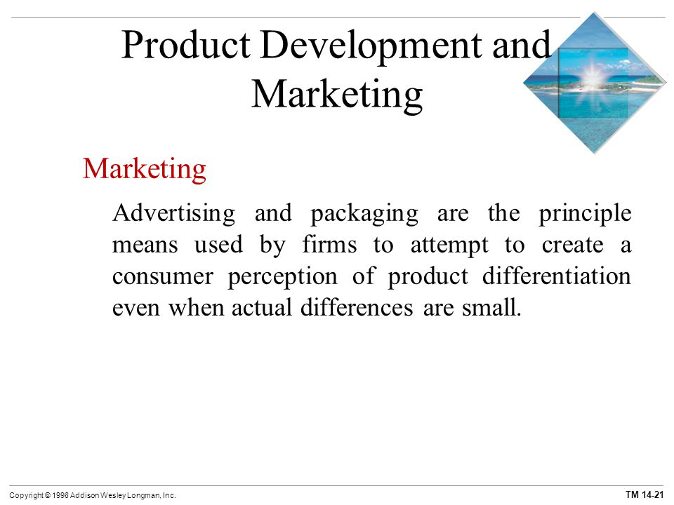 TM 14-21 Copyright © 1998 Addison Wesley Longman, Inc. Product Development and Marketing Marketing Advertising and packaging are the principle means u