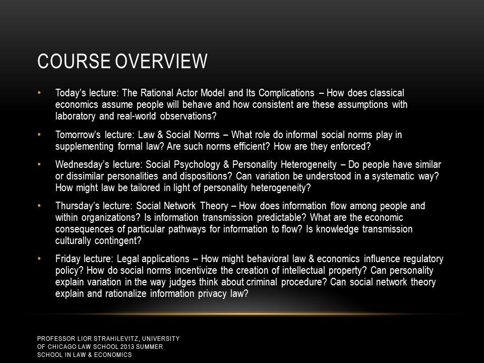 THEME OF THIS COURSE: BREADTH NOT DEPTH PROFESSOR LIOR STRAHILEVITZ, UNIVERSITY OF CHICAGO LAW SCHOOL 2013 SUMMER SCHOOL IN LAW & ECONOMICS