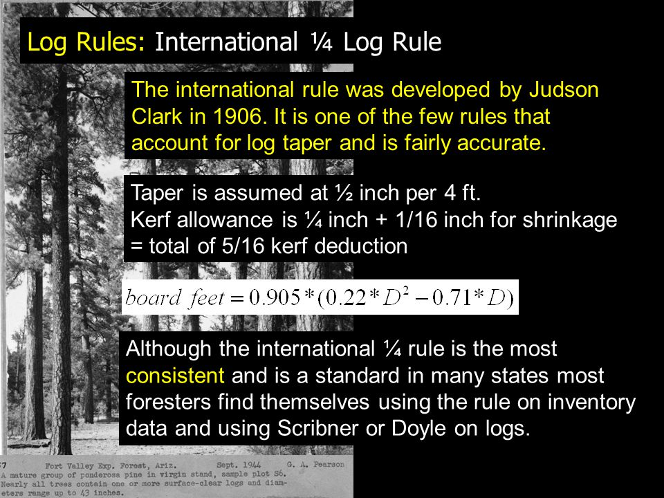 Log Rules: International ¼ Log Rule The international rule was developed by Judson Clark in 1906.