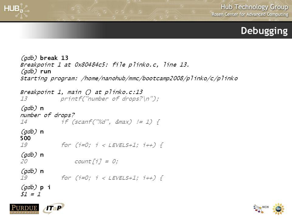 Debugging (gdb) break 13 Breakpoint 1 at 0x80484c5: file plinko.c, line 13.