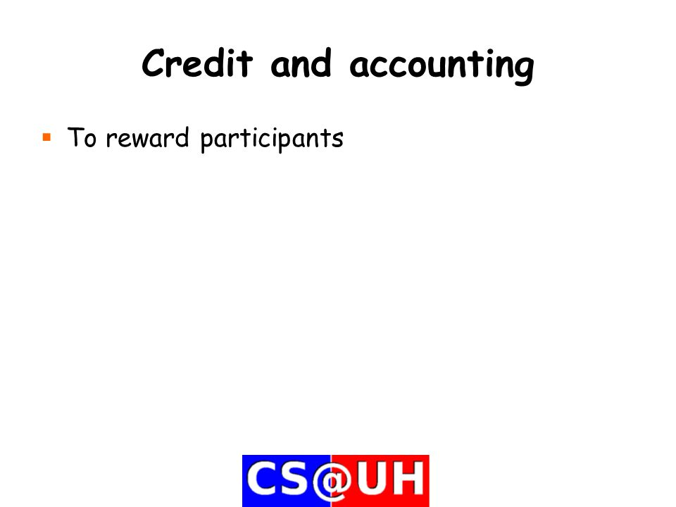 Credit and accounting  To reward participants