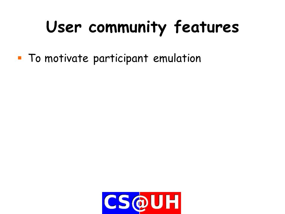 User community features  To motivate participant emulation
