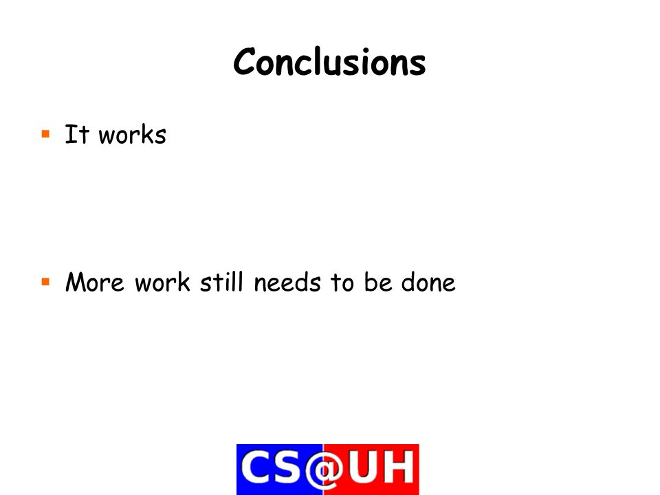 Conclusions  It works  More work still needs to be done