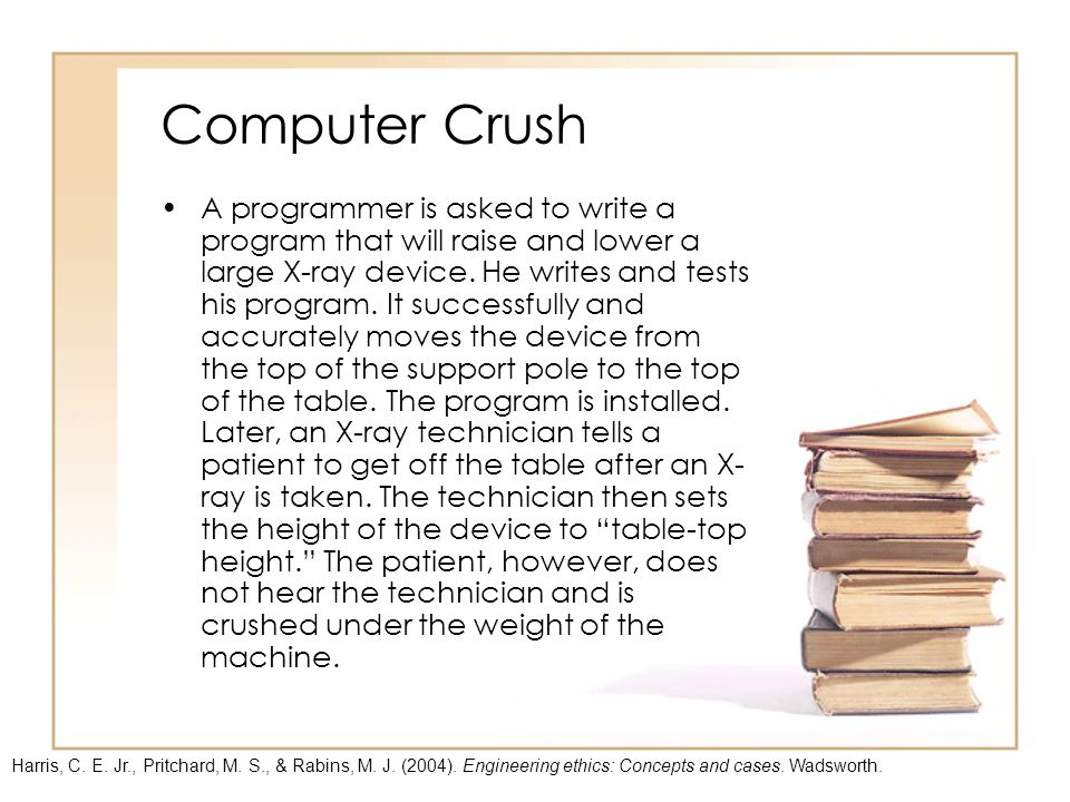 Computer Crush A programmer is asked to write a program that will raise and lower a large X-ray device.