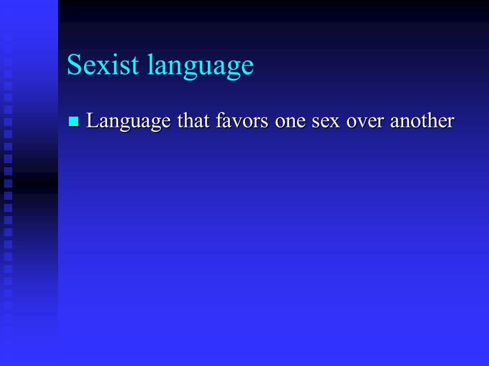 Sexist language Language that favors one sex over another Language that favors one sex over another
