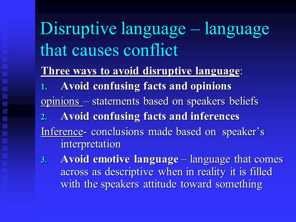 Disruptive language – language that causes conflict Three ways to avoid disruptive language: 1.