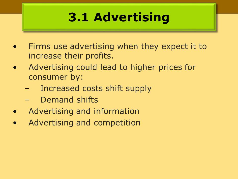 3.1 Advertising Firms use advertising when they expect it to increase their profits.