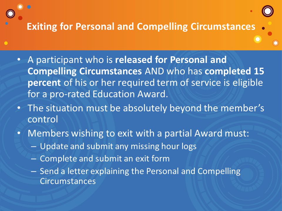 Exiting for Personal and Compelling Circumstances A participant who is released for Personal and Compelling Circumstances AND who has completed 15 per