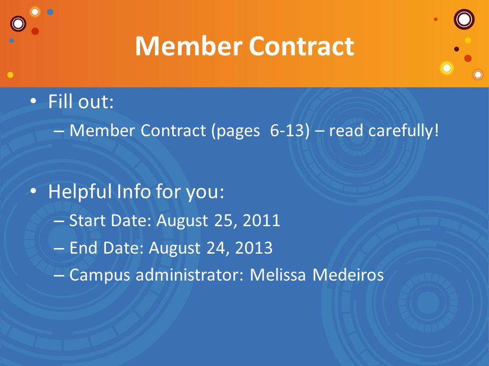 Member Contract Fill out: – Member Contract (pages 6-13) – read carefully! Helpful Info for you: – Start Date: August 25, 2011 – End Date: August 24,