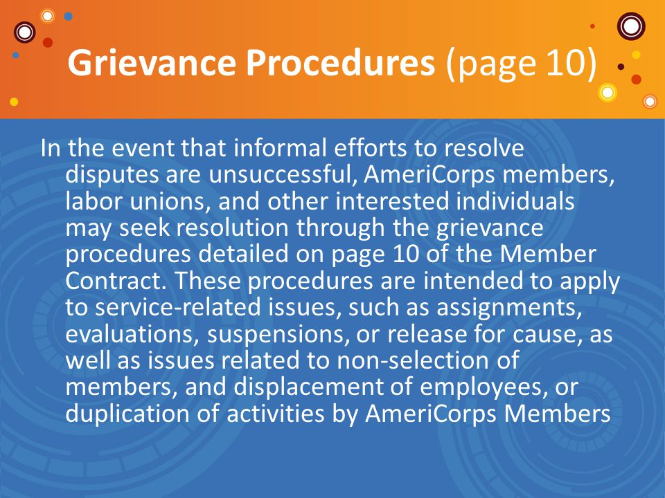 Grievance Procedures (page 10) In the event that informal efforts to resolve disputes are unsuccessful, AmeriCorps members, labor unions, and other in