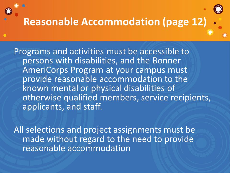 Reasonable Accommodation (page 12) Programs and activities must be accessible to persons with disabilities, and the Bonner AmeriCorps Program at your