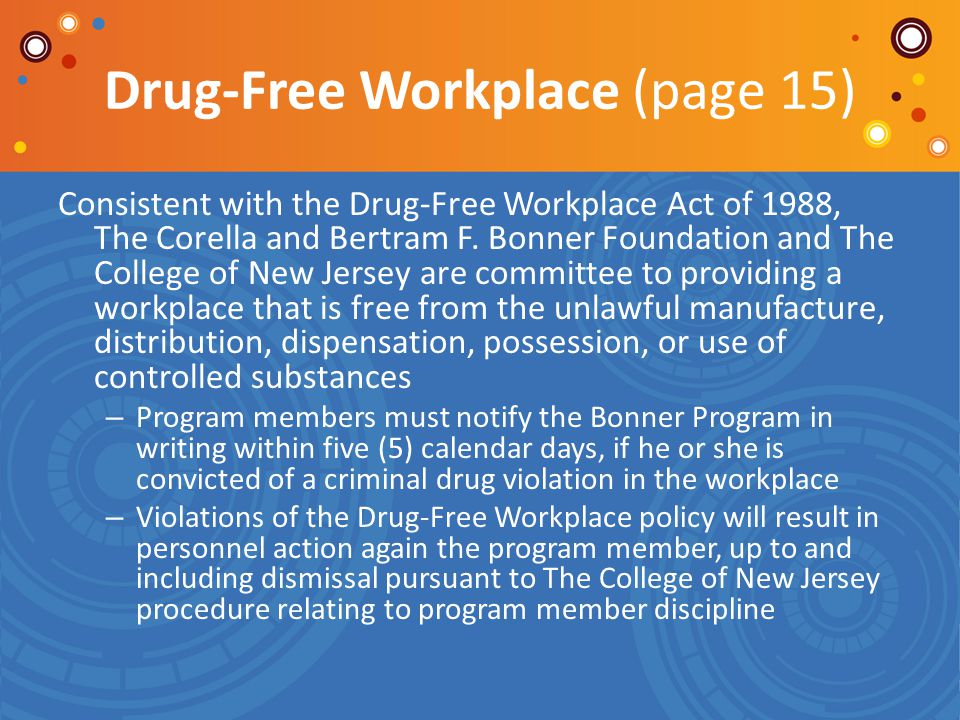 Drug-Free Workplace (page 15) Consistent with the Drug-Free Workplace Act of 1988, The Corella and Bertram F. Bonner Foundation and The College of New