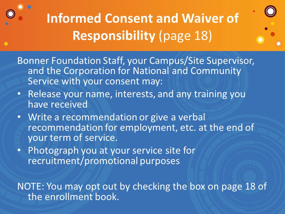 Informed Consent and Waiver of Responsibility (page 18) Bonner Foundation Staff, your Campus/Site Supervisor, and the Corporation for National and Com