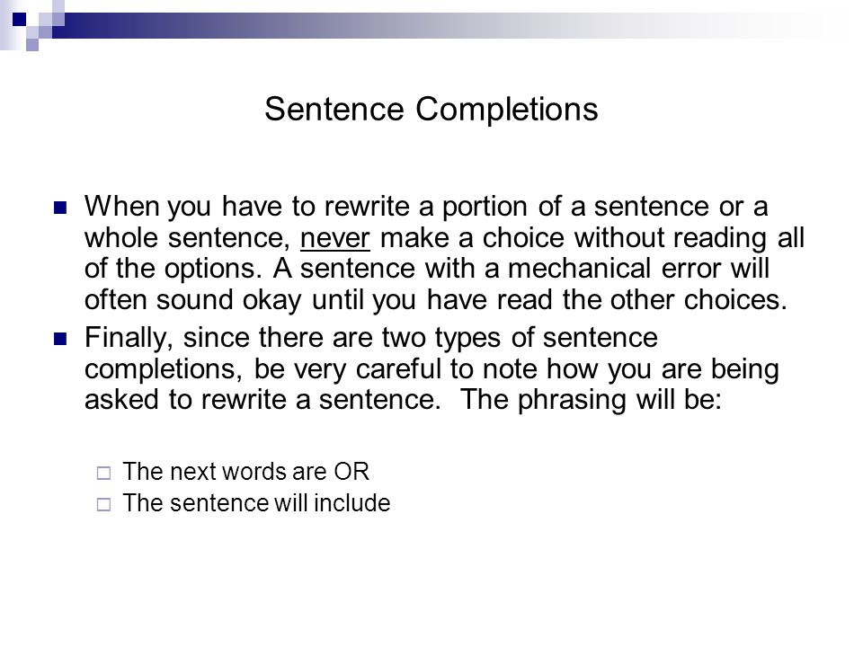 Sentence Completions When you have to rewrite a portion of a sentence or a whole sentence, never make a choice without reading all of the options.