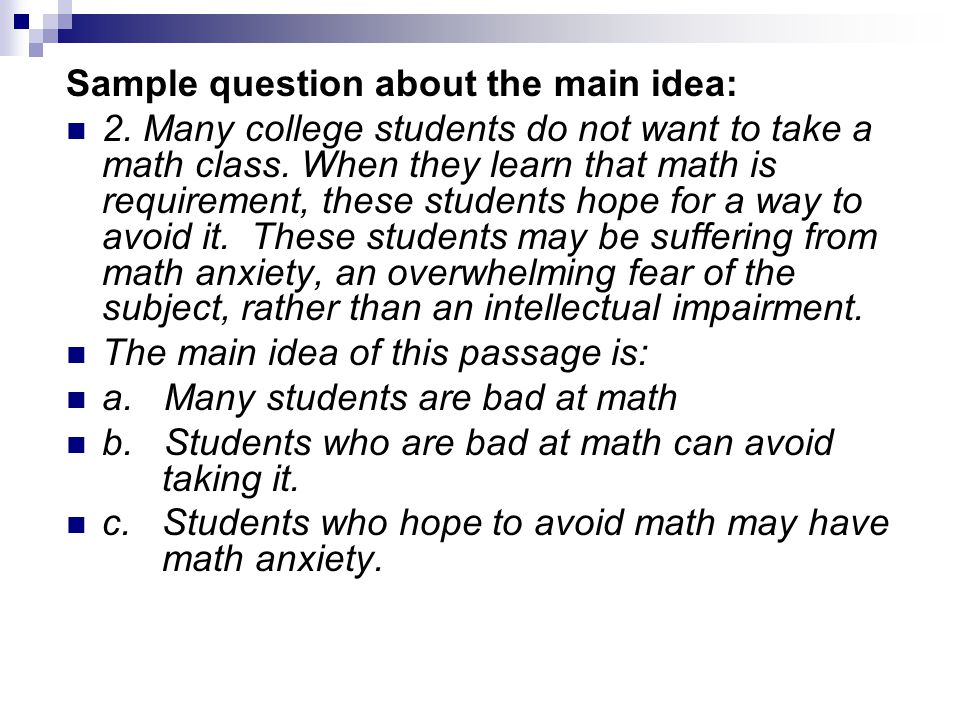 Sample question about the main idea: 2. Many college students do not want to take a math class.