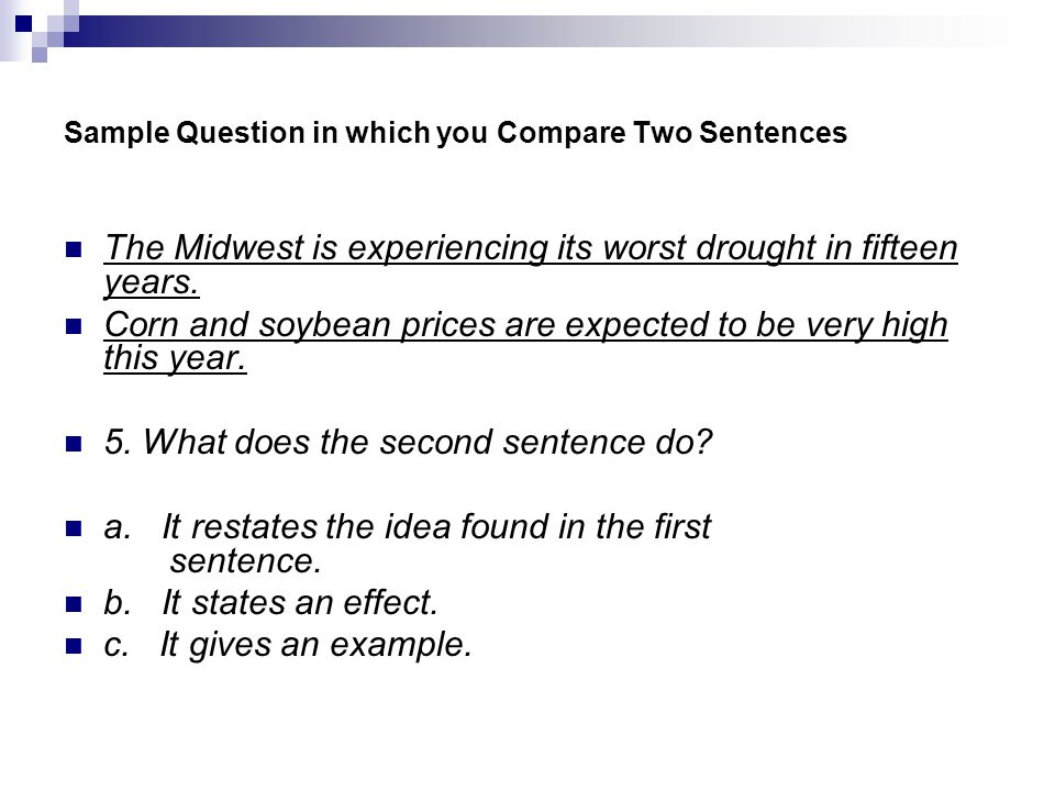 Sample Question in which you Compare Two Sentences The Midwest is experiencing its worst drought in fifteen years.