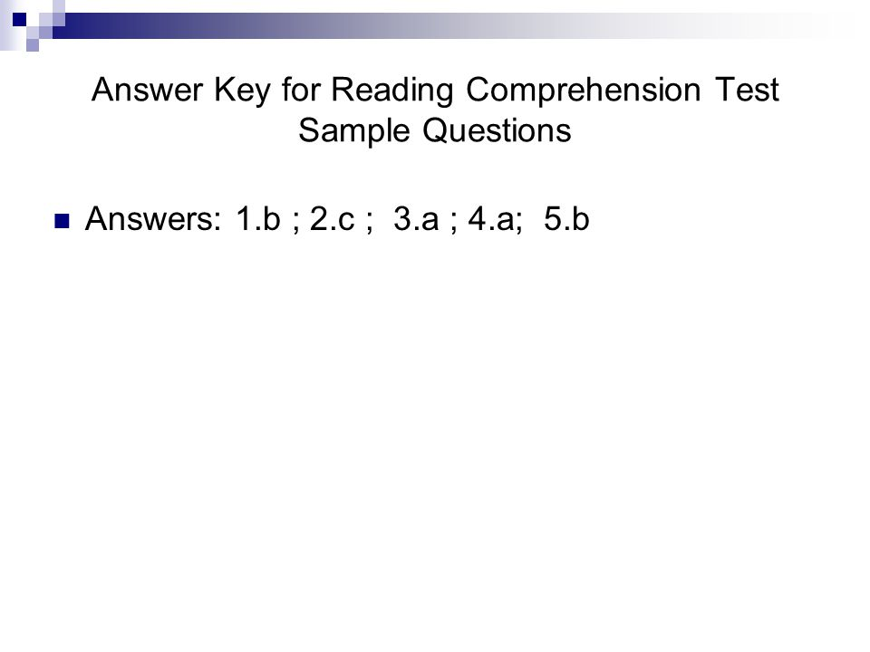 Answer Key for Reading Comprehension Test Sample Questions Answers: 1.b ; 2.c ; 3.a ; 4.a; 5.b