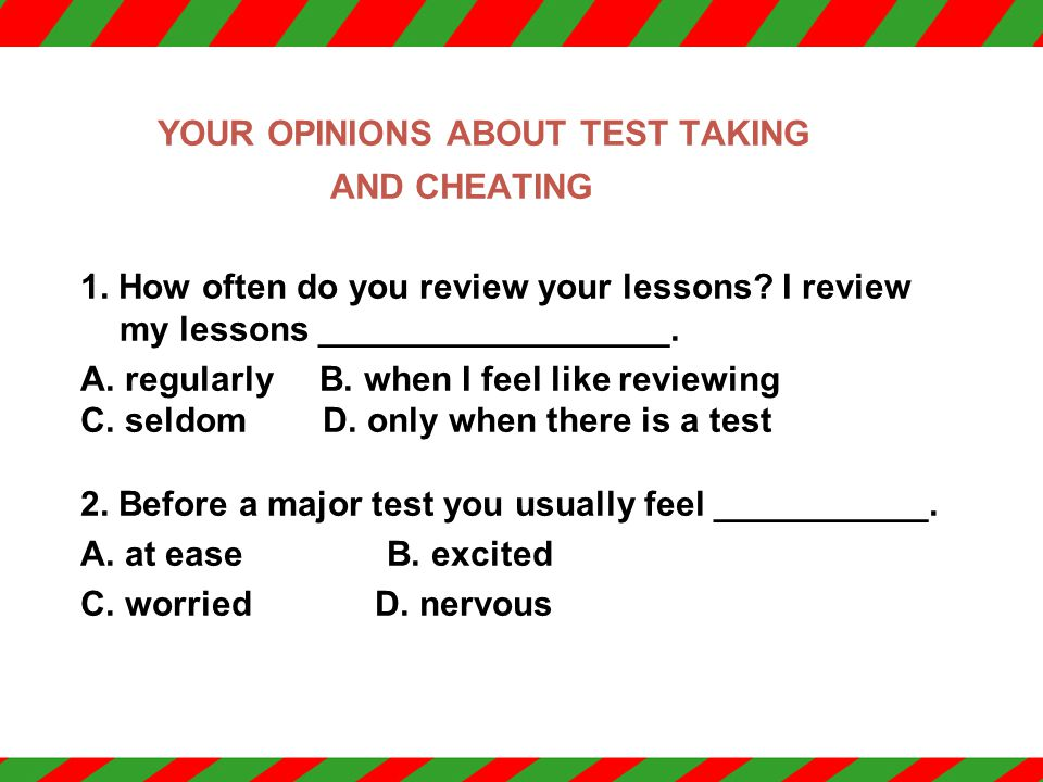 YOUR OPINIONS ABOUT TEST TAKING AND CHEATING 1.How often do you review your lessons.
