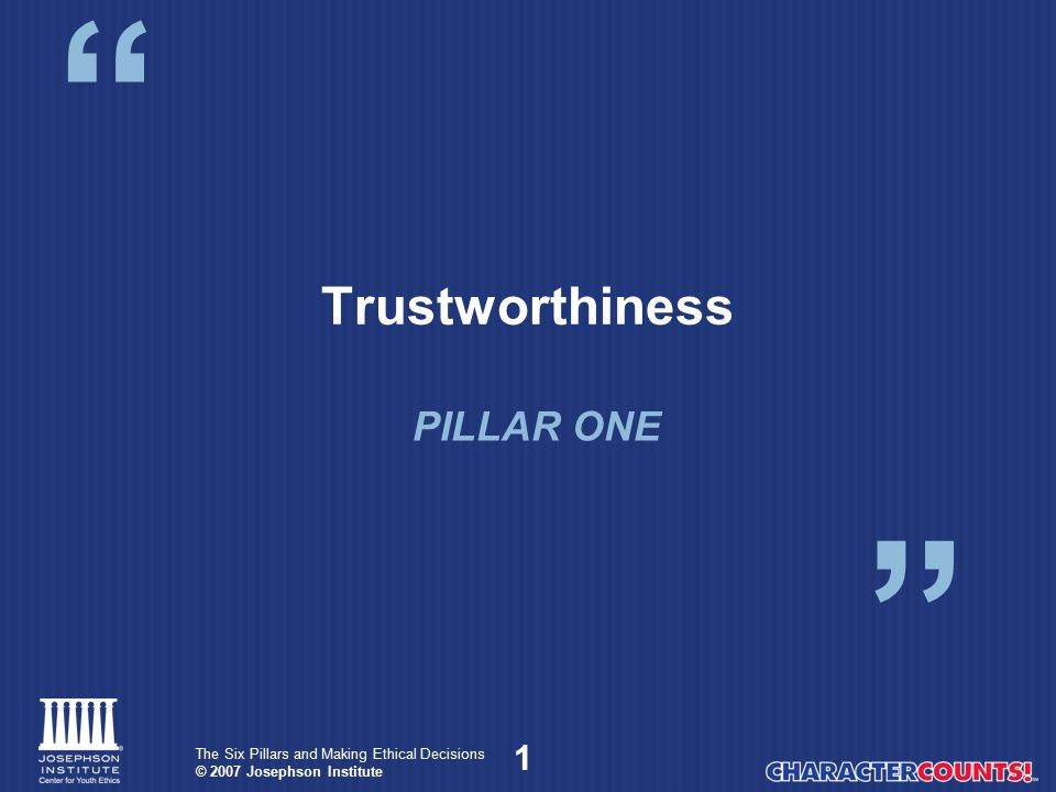 12 The Six Pillars and Making Ethical Decisions © 2007 Josephson Institute Honesty: Conduct Playing by the rules — no cheating Being trustworthy with others' property — no stealing